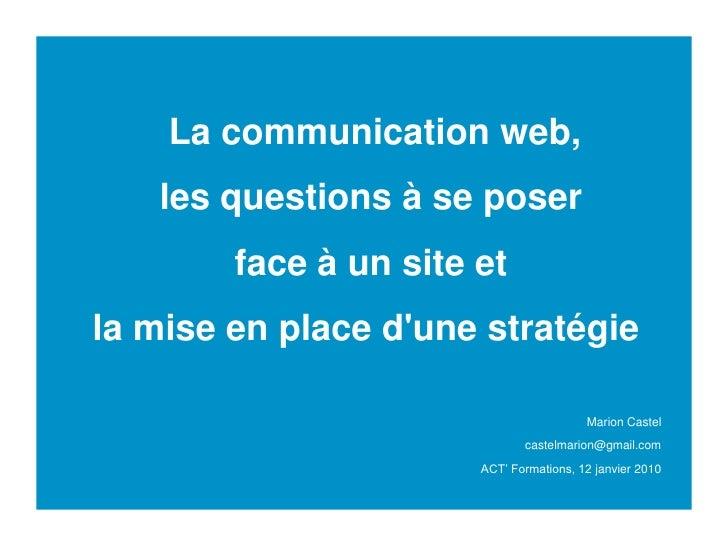 La communication web,    les questions à se poser         face à un site et la mise en place d'une stratégie              ...