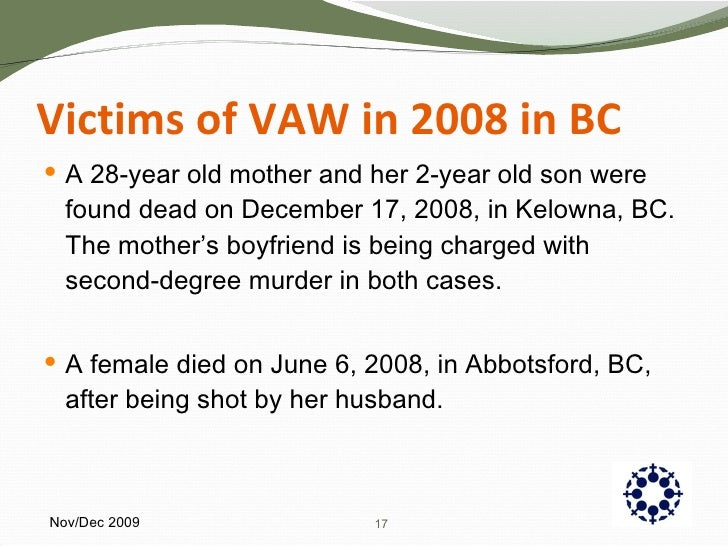 Victims of VAW in 2008 in BC <ul><li>A 28-year old mother and her 2-year old son were found dead on December 17, 2008, in ...