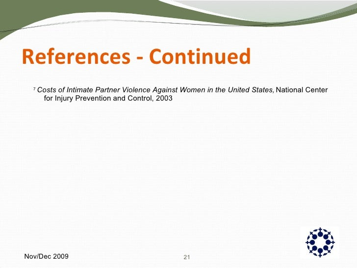 References - Continued <ul><li>7  Costs of Intimate Partner Violence Against Women in the United States,   National Center...