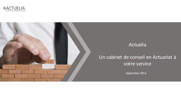 Actuelia  Un cabinet de conseil en Actuariat à  votre service  Septembre 2014