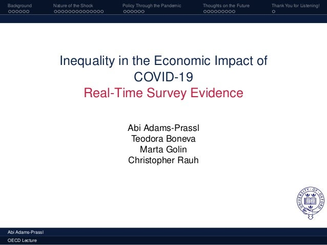 Background Nature of the Shock Policy Through the Pandemic Thoughts on the Future Thank You for Listening! Inequality in t...