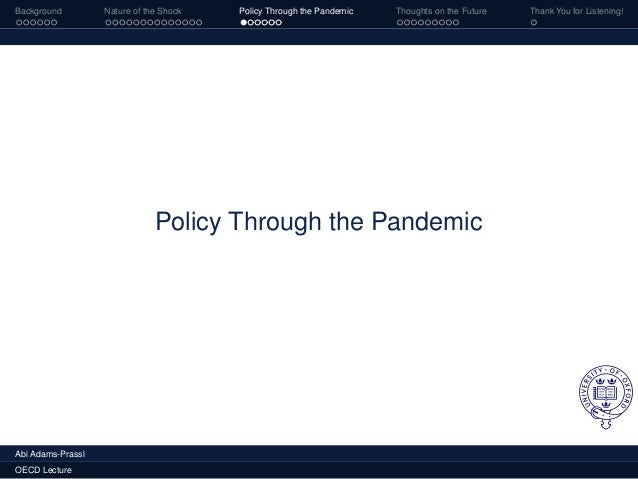 Background Nature of the Shock Policy Through the Pandemic Thoughts on the Future Thank You for Listening! Policy Through ...