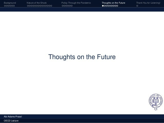 Background Nature of the Shock Policy Through the Pandemic Thoughts on the Future Thank You for Listening! Thoughts on the...