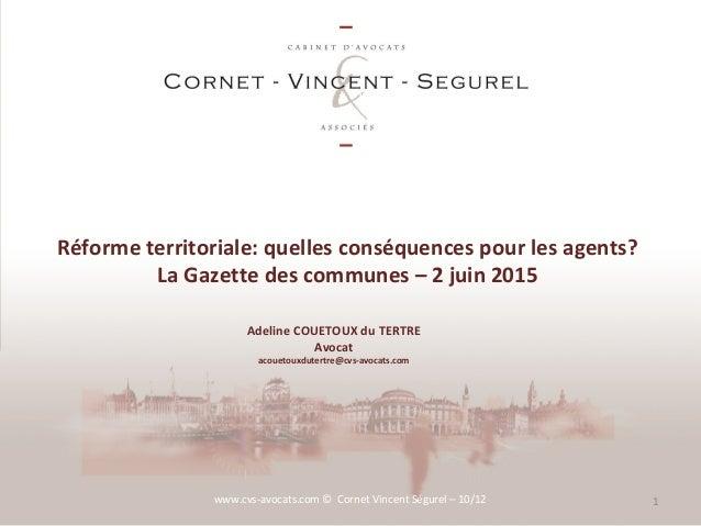 Réforme territoriale: quelles conséquences pour les agents? La Gazette des communes – 2 juin 2015 www.cvs-avocats.com © Co...
