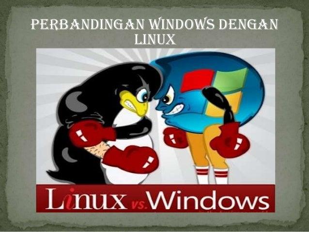 PERBANDINGAN WINDOWS DENGAN LINUx