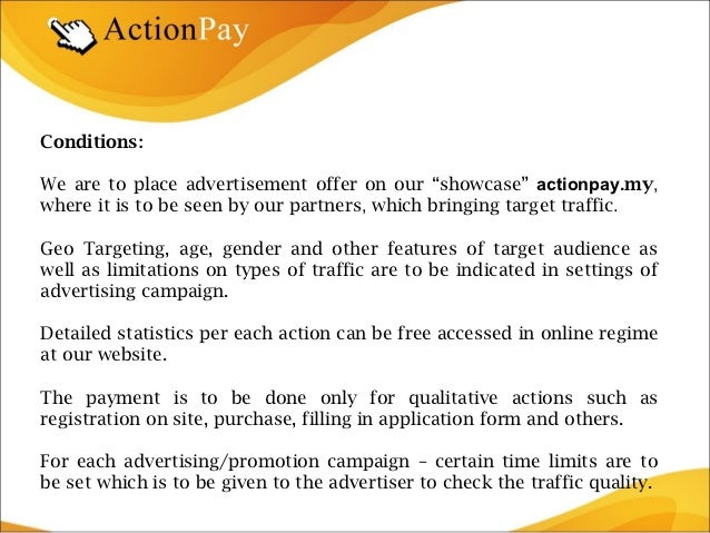 """Conditions:We are to place advertisement offer on our """"showcase"""" actionpay.my,where it is to be seen by our partners, whic..."""