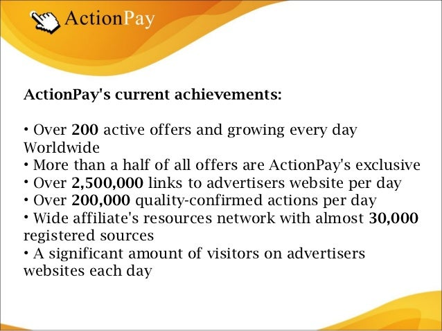 ActionPays current achievements:• Over 200 active offers and growing every dayWorldwide• More than a half of all offers ar...