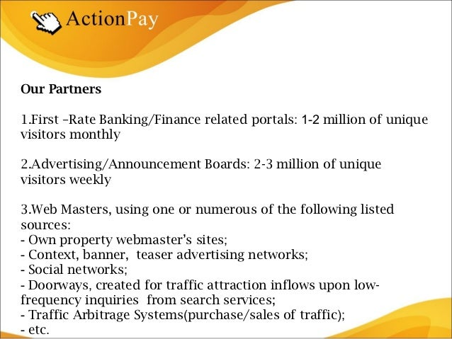 Our Partners1.First –Rate Banking/Finance related portals: 1-2 million of uniquevisitors monthly2.Advertising/Announcement...