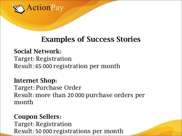 Examples of Success StoriesSocial Network:Target: RegistrationResult: 65 000 registration per monthInternet Shop:Target: P...