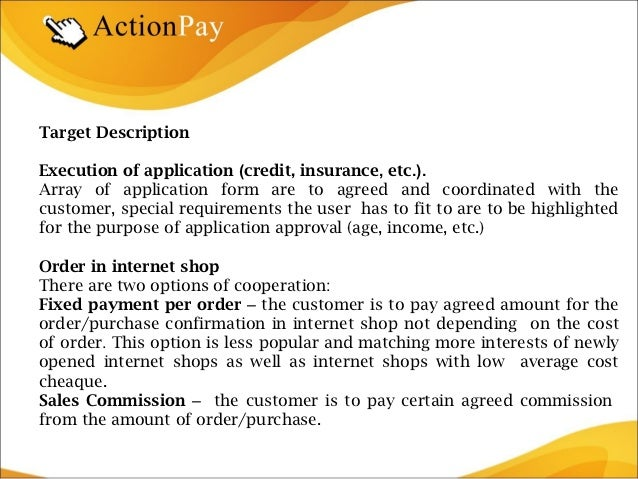 Target DescriptionExecution of application (credit, insurance, etc.).Array of application form are to agreed and coordinat...