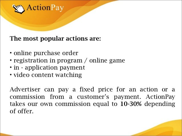 The most popular actions are:•   online purchase order•   registration in program / online game•   in - application paymen...