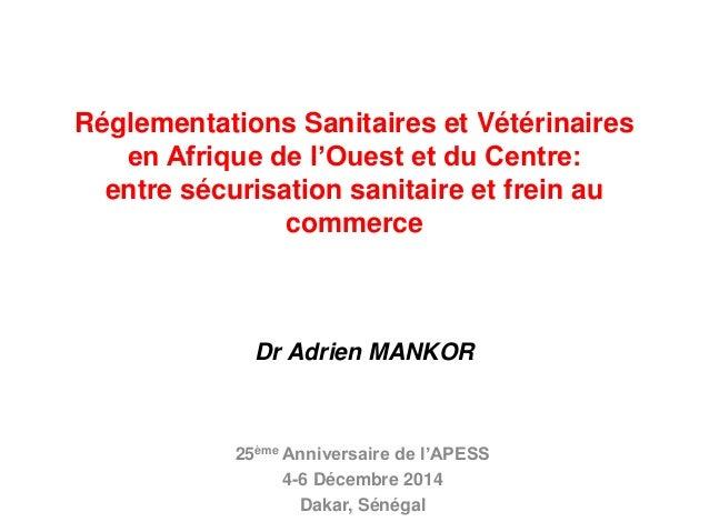 Réglementations Sanitaires et Vétérinaires en Afrique de l'Ouest et du Centre: entre sécurisation sanitaire et frein au co...