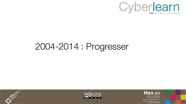 2004-2014 : Progresser