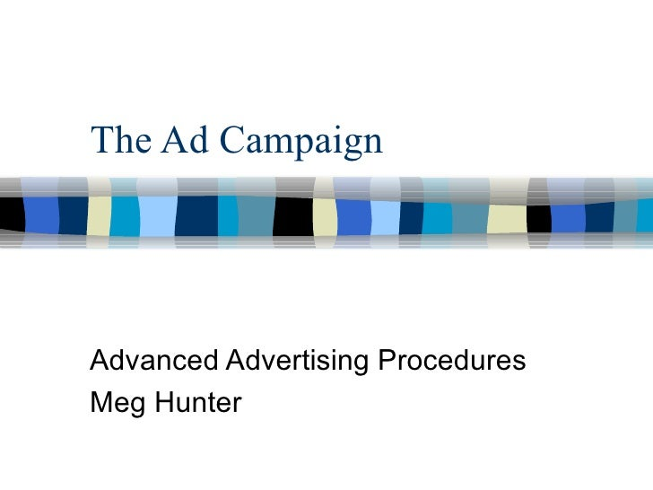 The Ad Campaign Advanced Advertising Procedures Meg Hunter