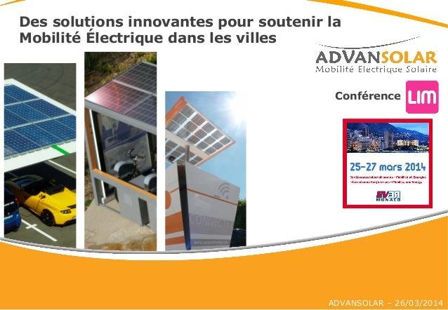 ADVANSOLAR – 26/03/2014 Des solutions innovantes pour soutenir la Mobilité Électrique dans les villes Conférence
