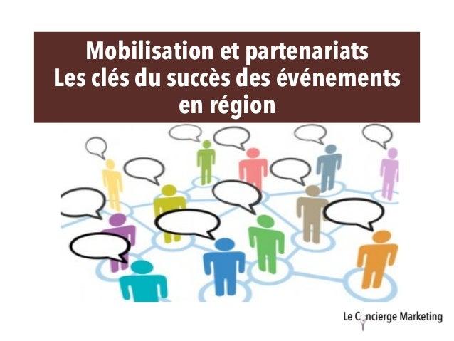 Mobilisation et partenariats Les clés du succès des événements en région