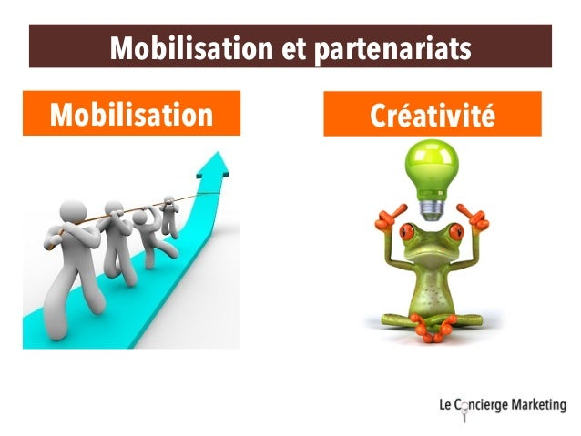 Mobilisation et partenariats Mobilisation Créativité