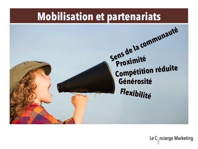 Mobilisation et partenariats Proximité Générosité Flexibilité Compétition réduite