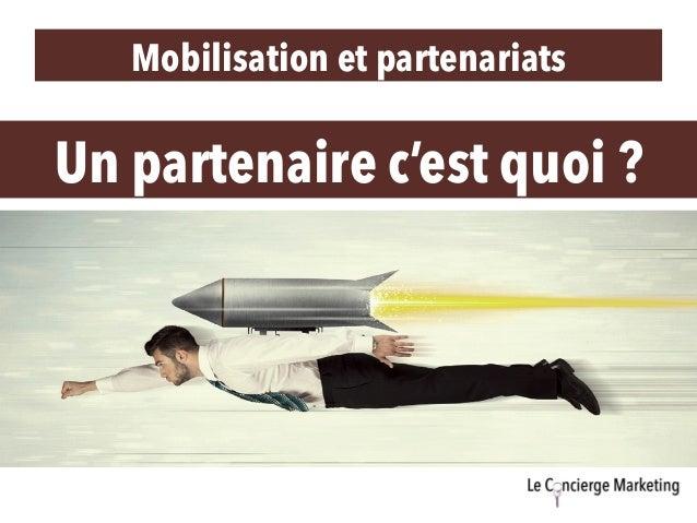Mobilisation et partenariats Un partenaire c'est quoi ?