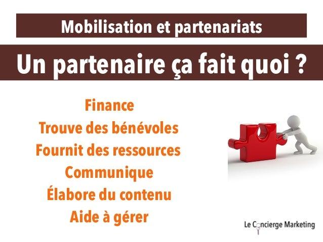 Mobilisation et partenariats Finance Trouve des bénévoles Fournit des ressources Communique Aide à gérer Élabore du conten...