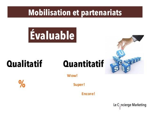 Mobilisation et partenariats Évaluable Qualitatif Quantitatif % Wow! Super! Encore!