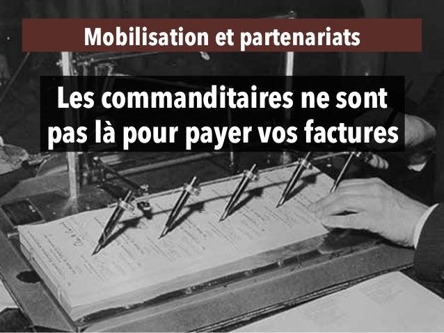Les commanditaires ne sont pas là pour payer vos factures Mobilisation et partenariats