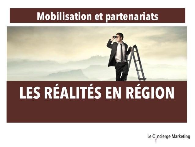 Mobilisation et partenariats LES RÉALITÉS EN RÉGION