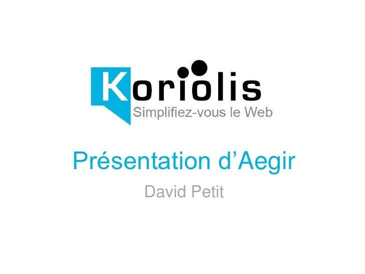 Présentation d'Aegir      David Petit