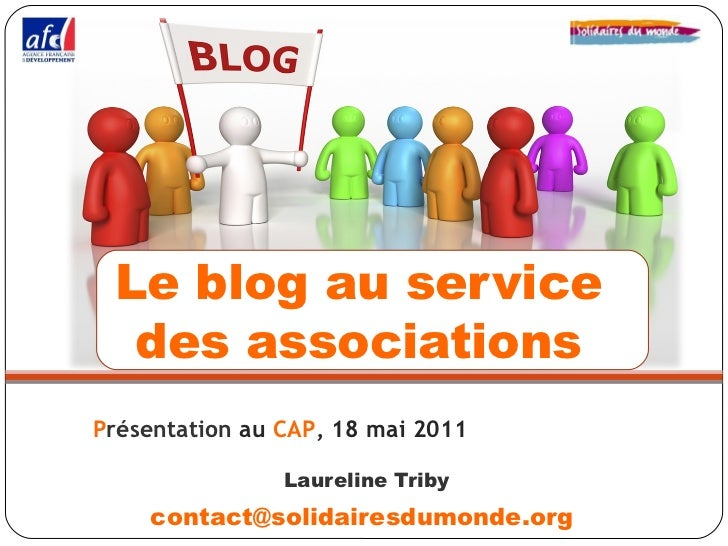 Le blog au service  des associationsPrésentation au CAP, 18 mai 2011                Laureline Triby    contact@solidairesd...