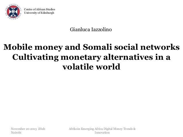 Centre of African Studies University of Edinburgh  Gianluca Iazzolino  Mobile money and Somali social networks Cultivating...
