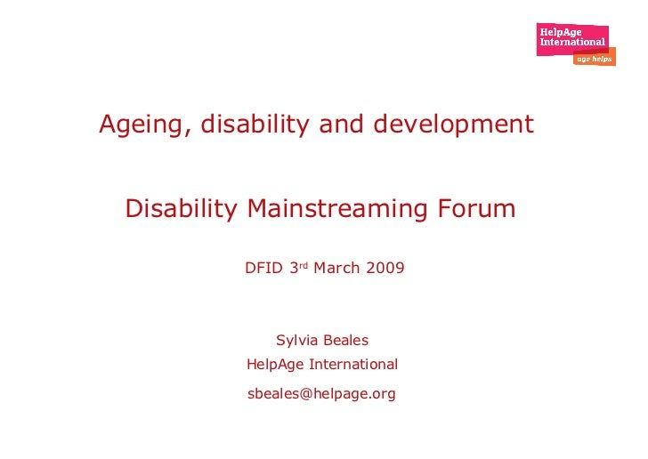 <ul><li>Ageing, disability and development  </li></ul><ul><li>Disability Mainstreaming Forum  </li></ul><ul><li>DFID 3 rd ...