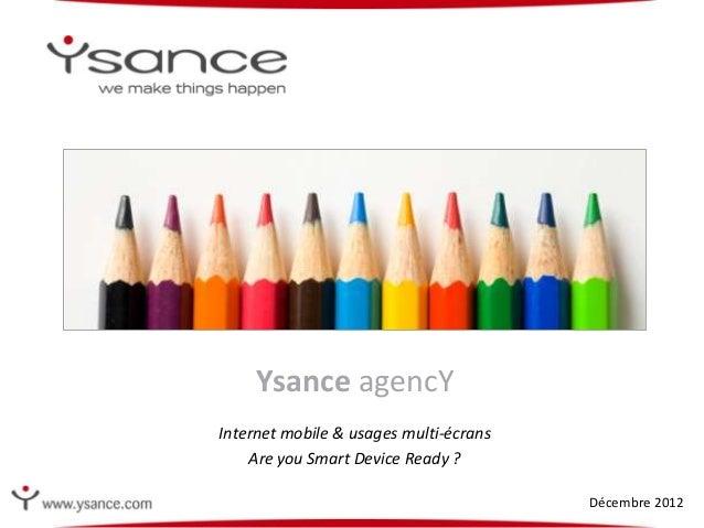 Ysance agencYInternet mobile & usages multi-écrans    Are you Smart Device Ready ?                                        ...