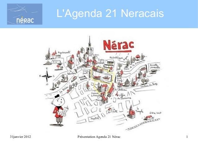 L'Agenda 21 Neracais  31janvier 2012  Présentation Agenda 21 Nérac  1