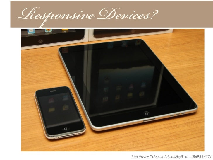 Responsive Devices!