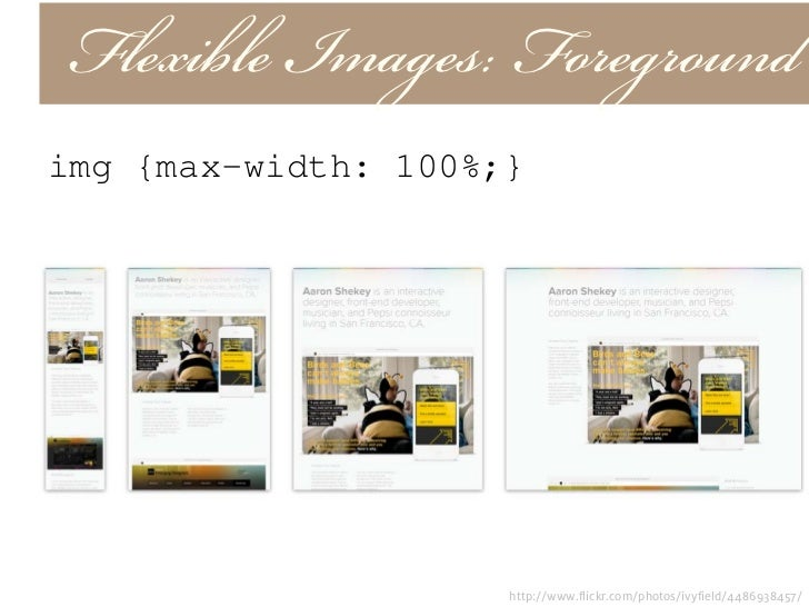 Flexible Images: BackgroundUse background-position to selectively crop your backgrounds                        http://www....