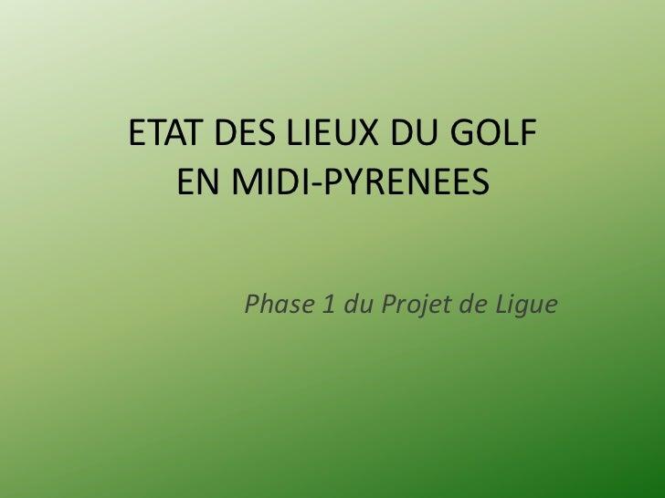 ETAT DES LIEUX DU GOLF   EN MIDI-PYRENEES      Phase 1 du Projet de Ligue