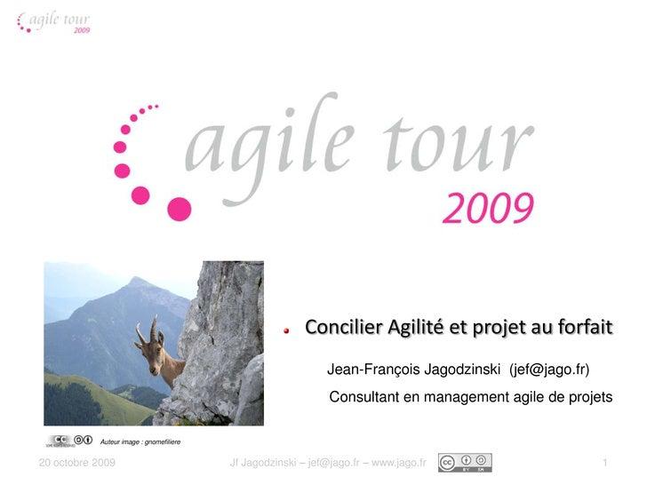 Concilier Agilité et projet au forfait<br />Jean-François Jagodzinski (jef@jago.fr) <br />20 octobre 2009<br />1<br />JfJa...