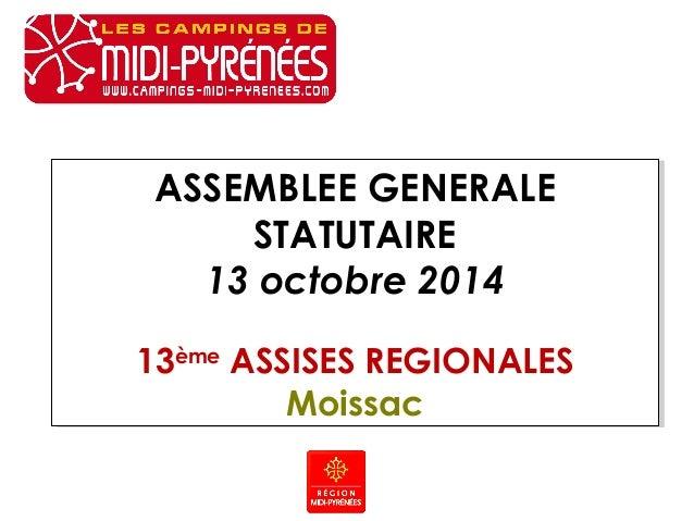 ASSEMBLEE GENERALE  STATUTAIRE  13 octobre 2014  13ème ASSISES REGIONALES  Moissac