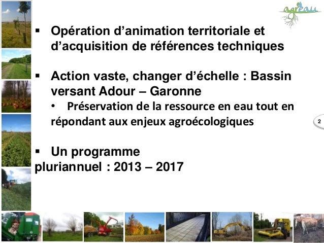 2  Opération d'animation territoriale et d'acquisition de références techniques  Action vaste, changer d'échelle : Bassi...