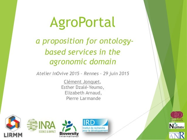 AgroPortal a proposition for ontology- based services in the agronomic domain Atelier InOvive 2015 – Rennes – 29 juin 2015...