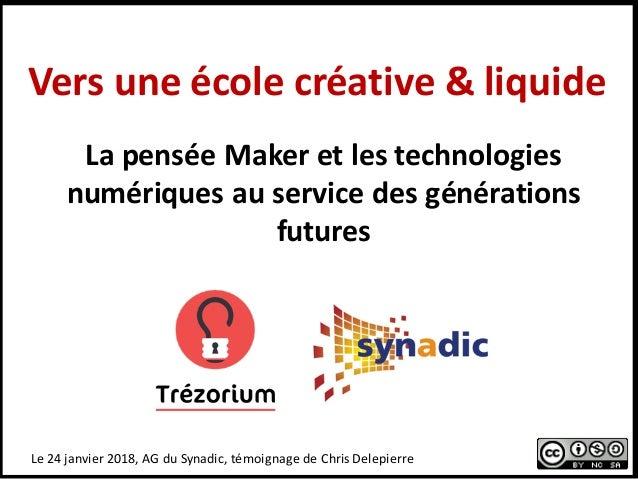 Versuneécolecréative&liquide Le24janvier2018,AGduSynadic,témoignagedeChrisDelepierre LapenséeMakeretles...