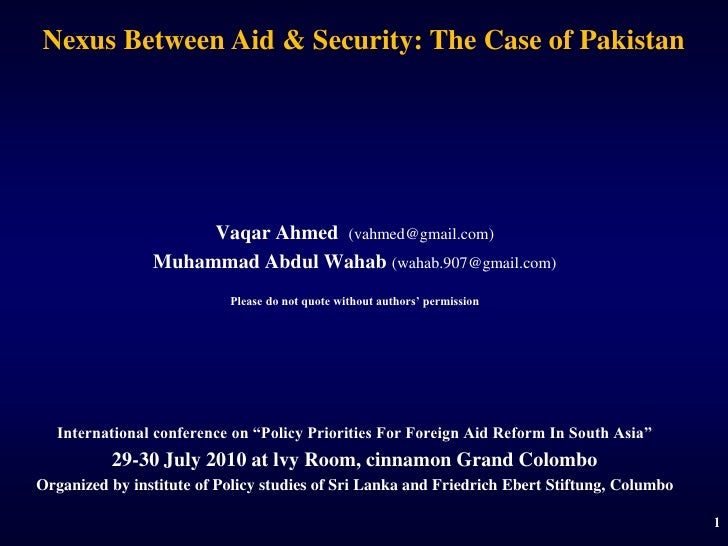 1<br />Nexus Between Aid & Security: The Case of Pakistan<br />Vaqar Ahmed (vahmed@gmail.com)<br />Muhammad Abdul Wahab(wa...