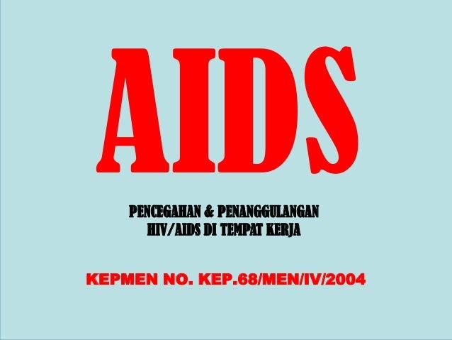 PENCEGAHAN & PENANGGULANGAN       HIV/AIDS DI TEMPAT KERJAKEPMEN NO. KEP.68/MEN/IV/2004