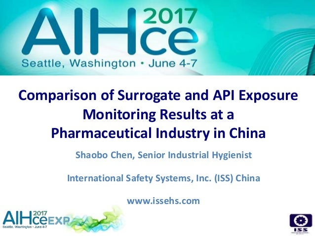 Comparison of Surrogate and API Exposure Monitoring Results at a Pharmaceutical Industry in China Shaobo Chen, Senior Indu...