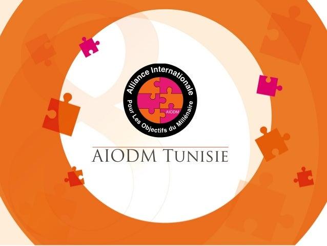 • AIODM Tunisie est créée en novembre 2012, filière de AIODM Internationale, vise à soutenir les Objectifs du Millénaire p...