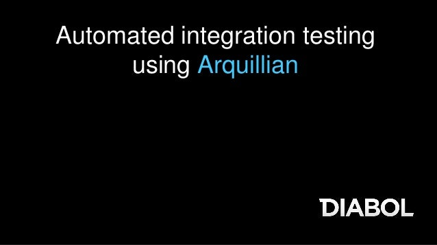 Automated integration testing using Arquillian