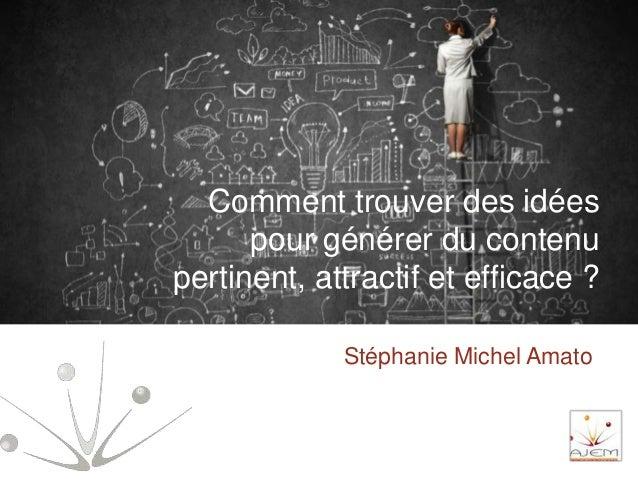 Stéphanie Michel Amato Comment trouver des idées pour générer du contenu pertinent, attractif et efficace ?