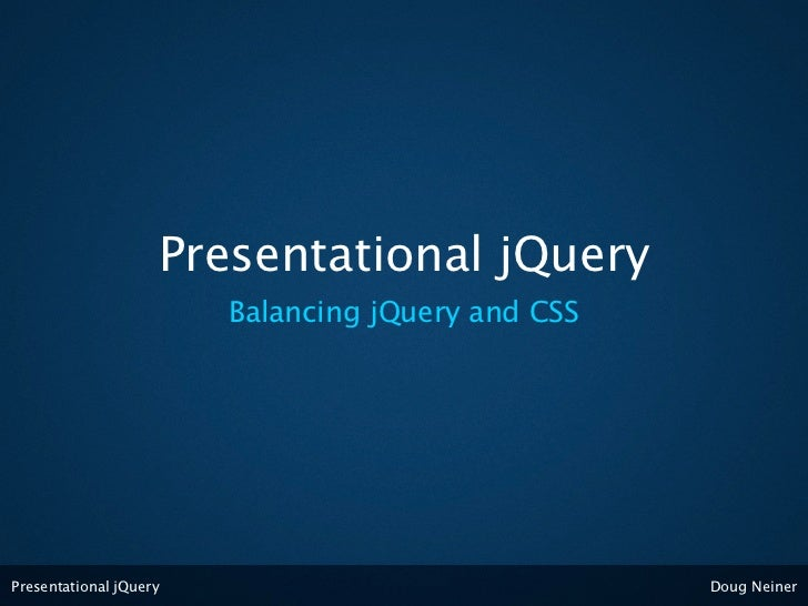 Presentational jQuery                        Balancing jQuery and CSSPresentational jQuery                              Do...