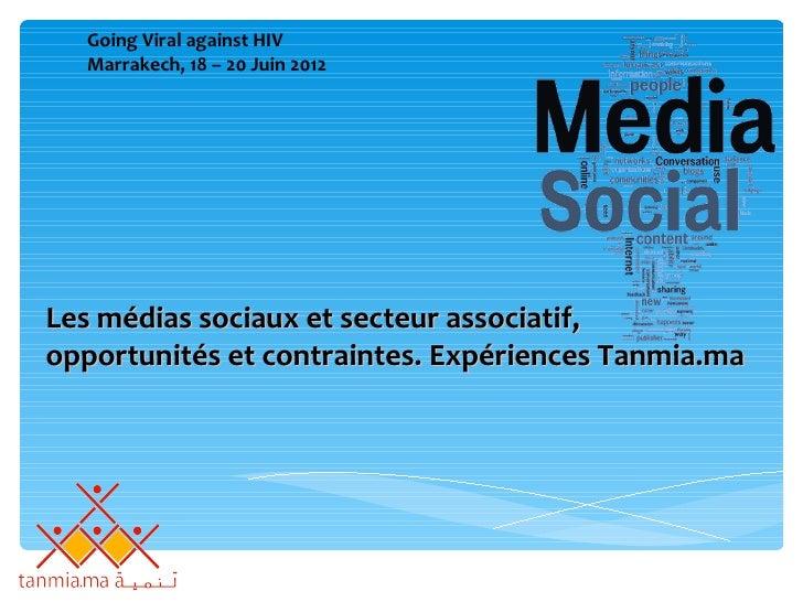 Going Viral against HIV  Marrakech, 18 – 20 Juin 2012Les médias sociaux et secteur associatif,opportunités et contraintes....