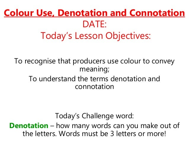 Colour Use, Denotation and Connotation DATE: Today's Lesson Objectives: To recognise that producers use colour to convey m...